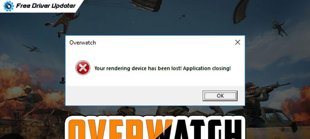 Fix Your Rendering Device Has Been Lost Overwatch Error [Solved]