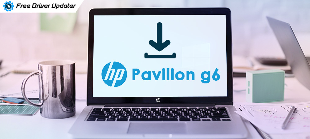 HP Pavilion g6 Drivers Download for Windows 10, 8, 7 [3 Easy Steps]