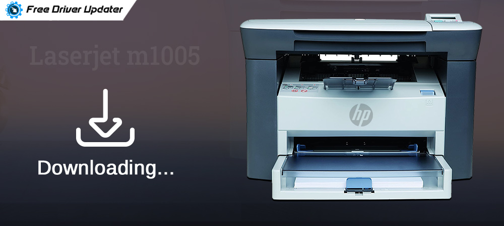 HP LaserJet M1005 Driver Download, Install and Update for Windows