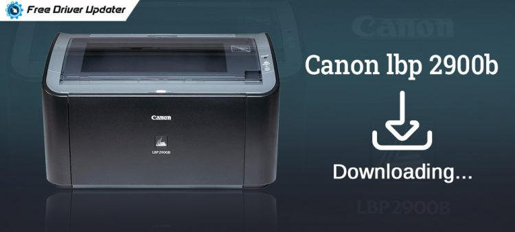 Canon LBP2900b Driver Download for Windows 10, 8, 7