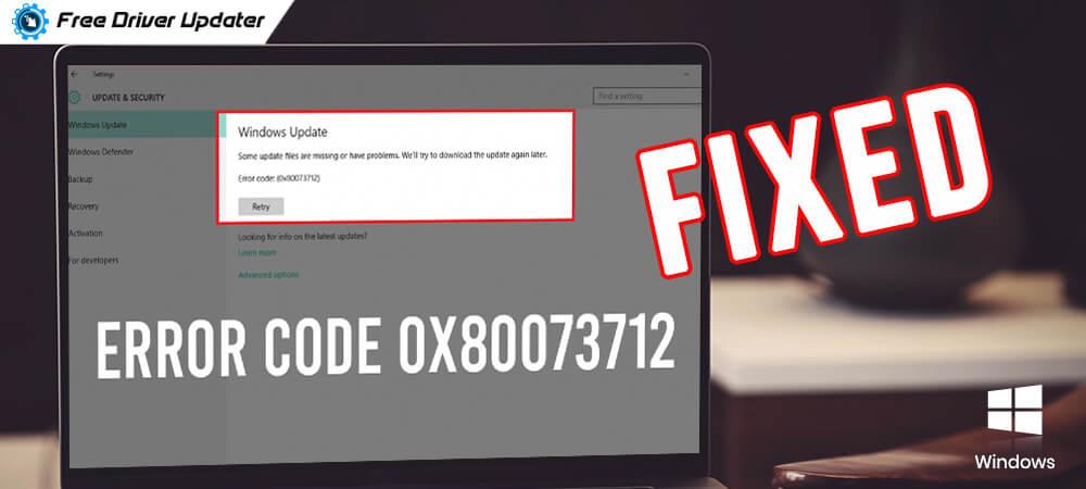 How-to-fix-error-code-0x80073712-on-Windows-PC