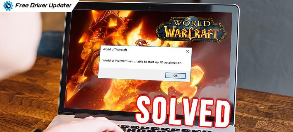 World-of-Warcraft-Was-Unable-to-Start-Up-3D-Acceleration-Solved