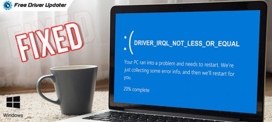 Fixed-Driver-Irql-Not-less-or-Equal-on-Windows-10-7-8