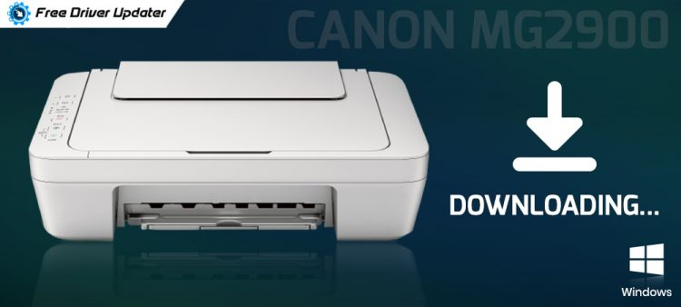 Canon MG2900 Driver Download, Install and Update on Windows