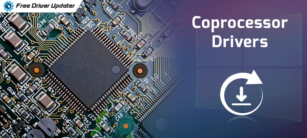 Coprocessor Drivers Download, Install & Update for Windows 10,8,7