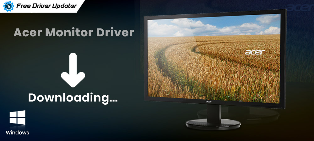 Acer Monitor Driver Download, Install and Update on Windows 10, 8, 7