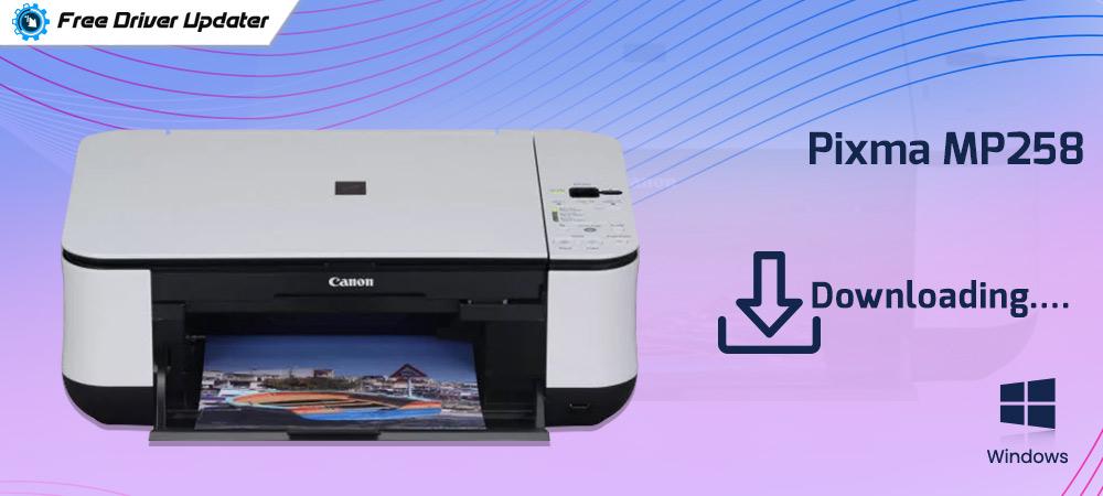 Canon Pixma MP258 Printer Driver Download, Install and Update