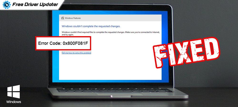 How to Fix Error Code 0x800F081F in Windows 10