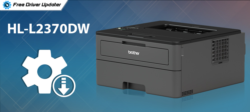 Download, Install and Update Brother HL-L2370DW Printer Driver